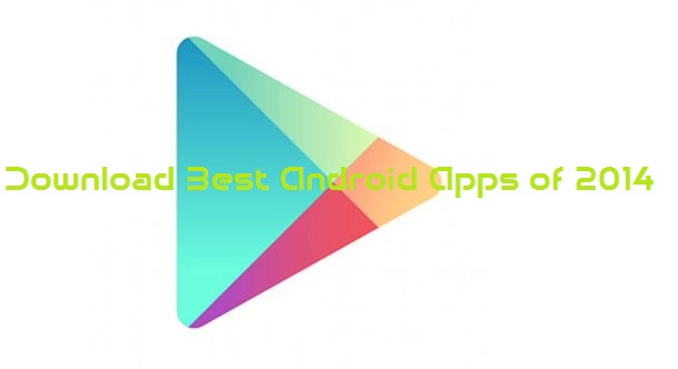 Download Best Android Apps of 2014