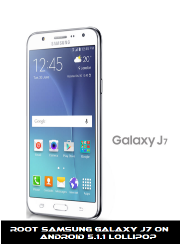 Root Samsung Galaxy J7 on Android 5 1 1 Lollipop [Easy Guide]