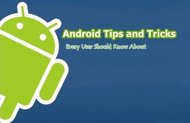 Useful Android Tips and Tricks