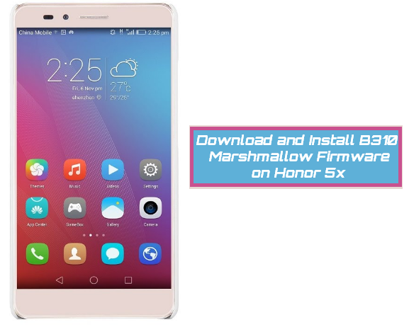 Download and Install B310 Marshmallow Firmware on Huawei Honor 5x