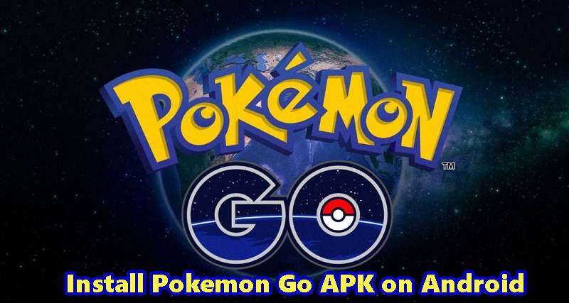 Install Pokemon Go APK on Android Smartphones