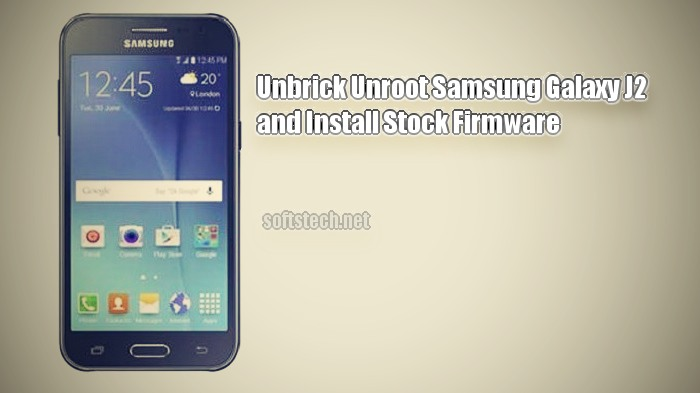 Unroot Samsung Galaxy J2 and Install Stock Firmware