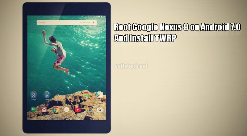 Root Google Nexus 9 WiFi on Android 7.0 Nougat NRD91D Firmware