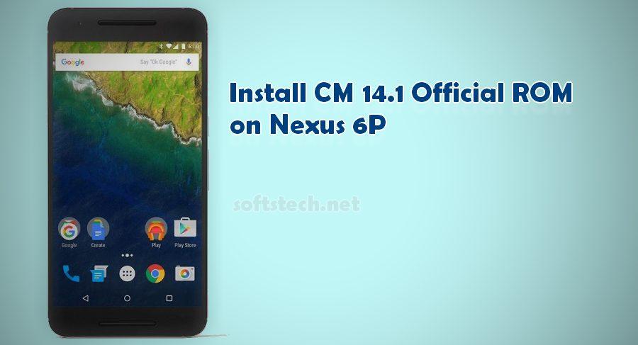 Install Nexus 6P CM 14.1 Official ROM