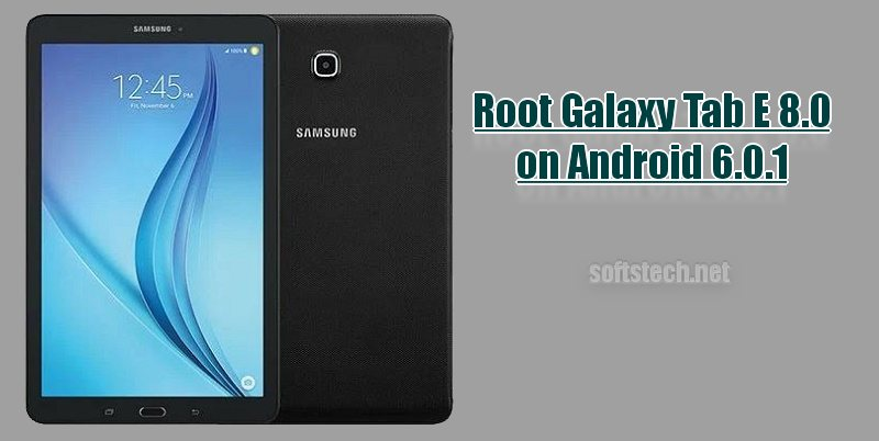 Root Galaxy Tab E 8.0 on Android 6.0.1
