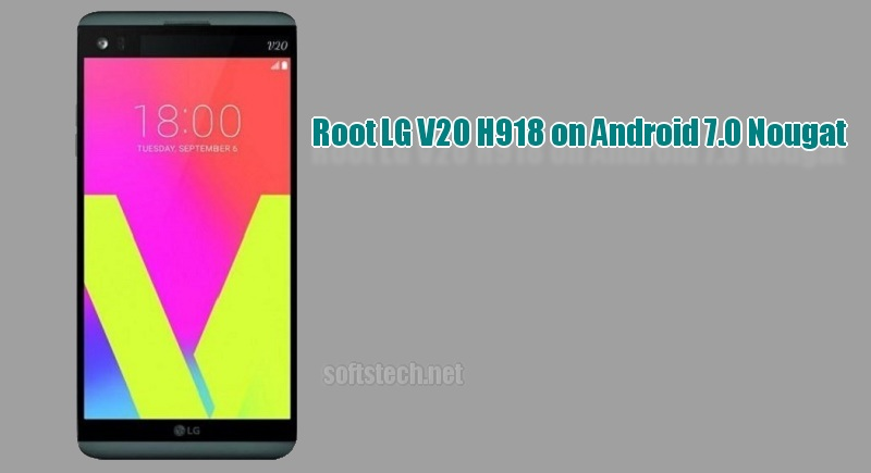 Root LG V20 H918 on Android 7.0 Nougat