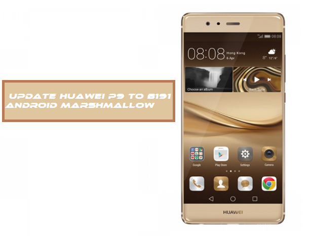Update Huawei P9 to B191 Android Marshmallow Firmware [Dual Sim]