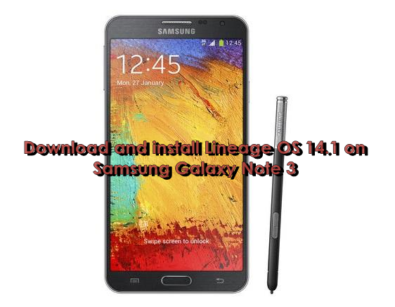 Update] Download and Install LineageOS 14 1 on Samsung Galaxy Note 3