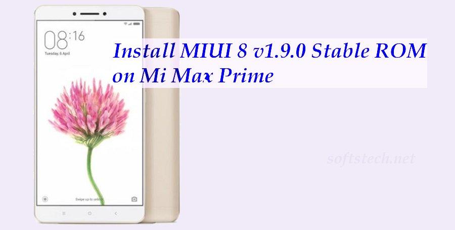 Install Xiaomi Mi Max Prime MIUI 8 v1.9.0 Global Stable ROM