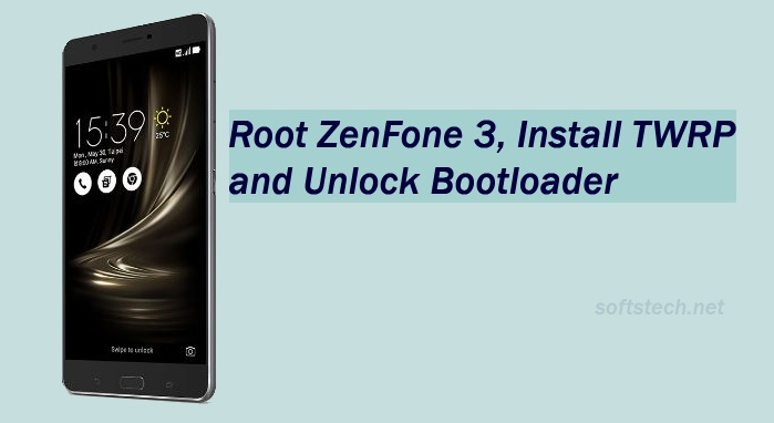 How to Root Asus ZenFone 3, Install TWRP and Unlock Bootloader
