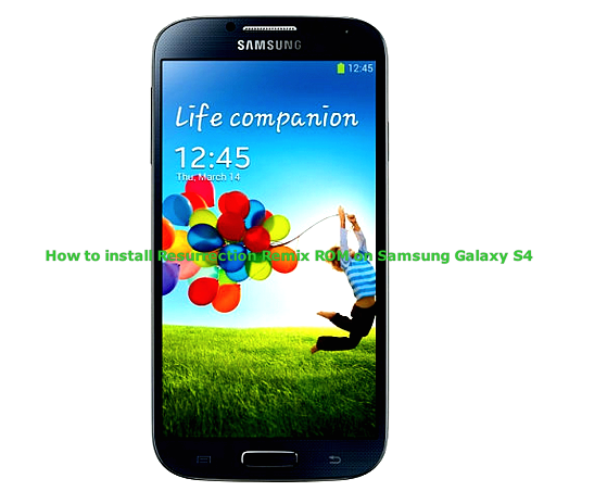 Update Samsung Galaxy S4 to Resurrection Remix ROM [Complete Guide]