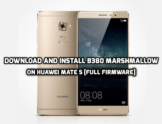 Download and Install B380 Marshmallow on Huawei Mate S [Full Firmware]