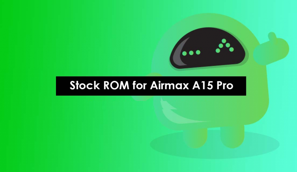 Install Stock ROM On Airmax A15 Pro Official Firmware