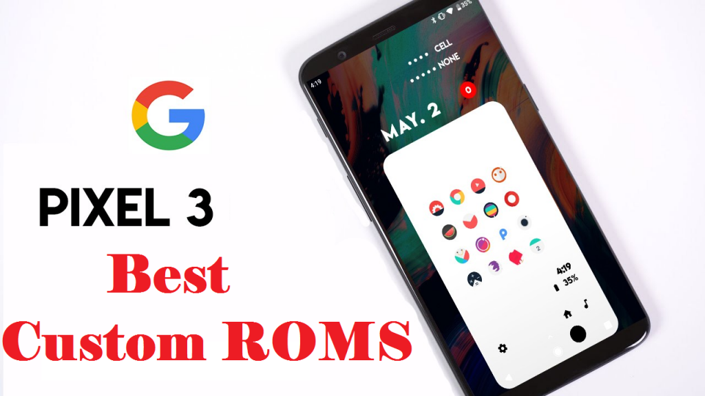 List Of Best Custom ROMs For Google Pixel 3